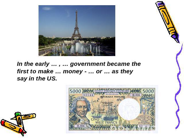 In the early … , … government became the first to make … money - … or … as they say in the US.