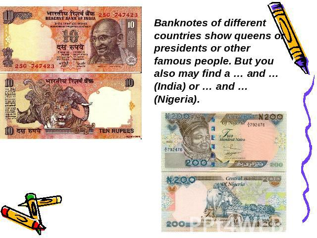 Banknotes of different countries show queens or presidents or other famous people. But you also may find a … and … (India) or … and … (Nigeria).