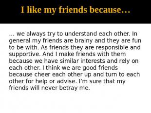 I like my friends because… … we always try to understand each other. In general