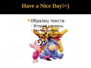 Have a Nice Day!=)