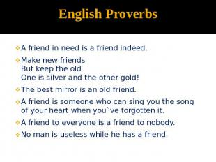 English Proverbs A friend in need is a friend indeed.Make new friendsBut keep th