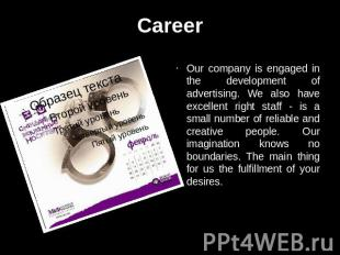 Career Our company is engaged in the development of advertising. We also have ex