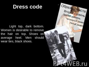Dress code Light top, dark bottom. Women is desirable to remove the hair on top.