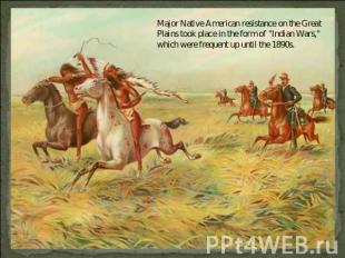 Major Native American resistance on the Great Plains took place in the form of ""