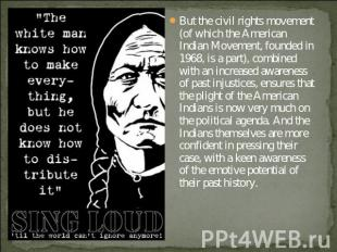 But the civil rights movement (of which the American Indian Movement, founded in