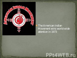 The American Indian Movement wins world-wide attention in 1973