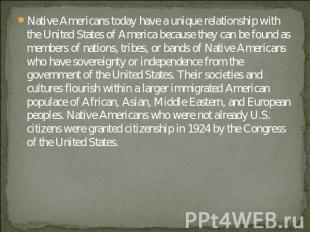 Native Americans today have a unique relationship with the United States of Amer