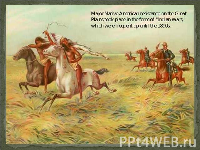 Major Native American resistance on the Great Plains took place in the form of