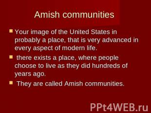 Amish communities Your image of the United States in probably a place, that is v