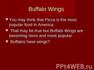 Buffalo Wings You may think that Pizza is the most popular food in America. That