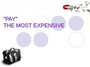 """PAY"" THE MOST EXPENSIVE"