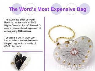 The Word's Most Expensive Bag The Guinness Book of World Records has named the ""