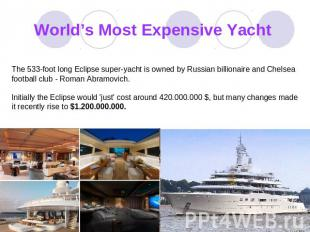 World's Most Expensive Yacht The 533-foot long Eclipse super-yacht is owned by R