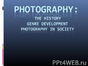 Photography: The History Genre Development Photography in society