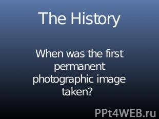 The HistoryWhen was the first permanent photographic image taken?