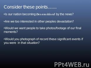 Consider these points.......Is our nation becoming Desensitised by the news?Are