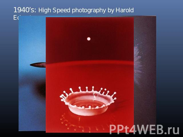 1940's: High Speed photography by Harold Edgerton
