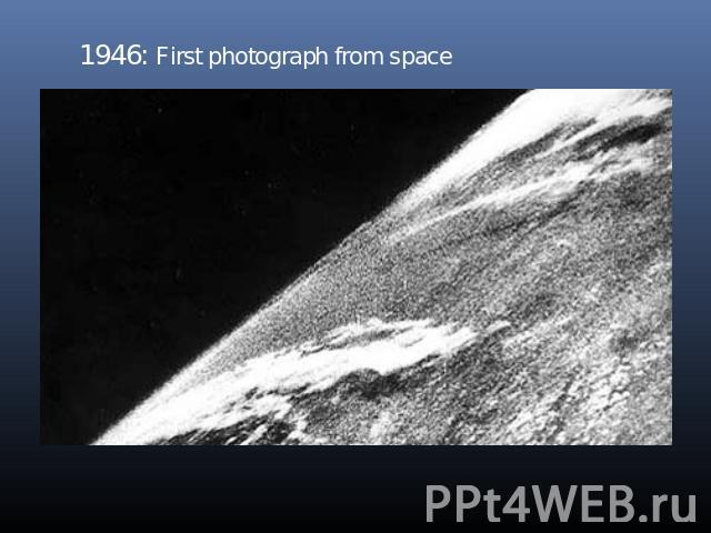 1946: First photograph from space