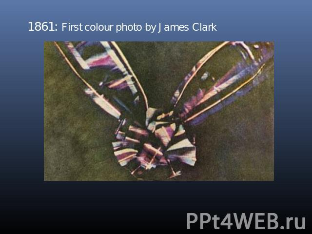 1861: First colour photo by James Clark