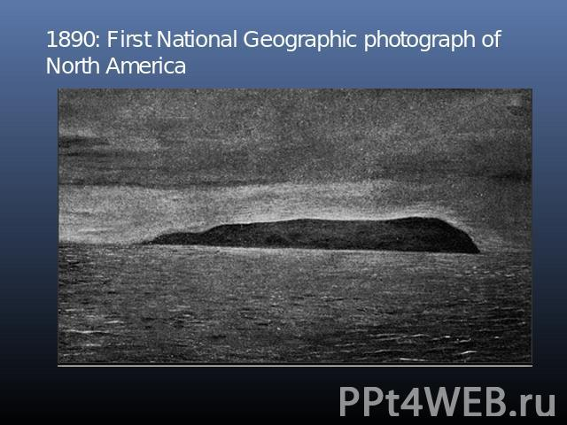 1890: First National Geographic photograph of North America