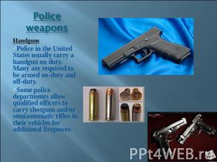 Police weapons HandgunsPolice in the United States usually carry a handgun on du