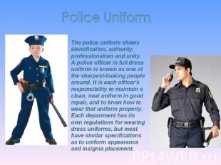 Police Uniform The police uniform shows identification, authority, professionali