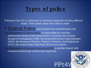 Types of police Policing in the US is conducted by numerous agencies at many dif