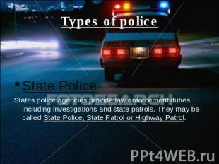 Types of police State PoliceStates police agencies provide law enforcement dutie