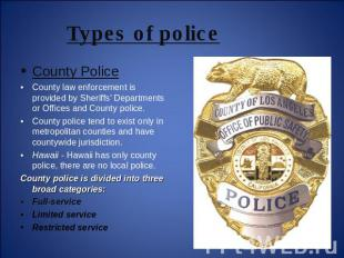 Types of police County PoliceCounty law enforcement is provided by Sheriffs' Dep
