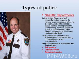 Types of police Sheriffs' departmentsIn the United States, a sheriff is generall