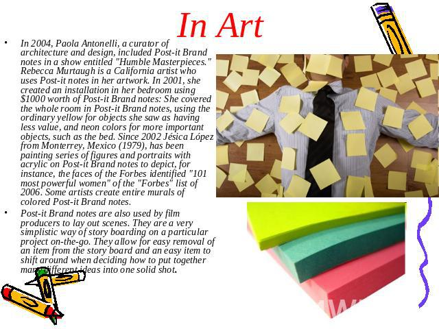In Art In 2004, Paola Antonelli, a curator of architecture and design, included Post-it Brand notes in a show entitled