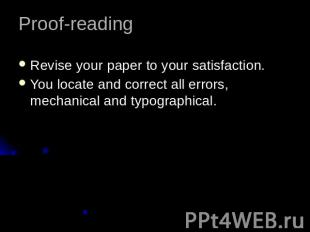 Proof-readingRevise your paper to your satisfaction.You locate and correct all e
