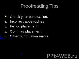 Proofreading TipsCheck your punctuation.Incorrect apostrophesPeriod placementCom