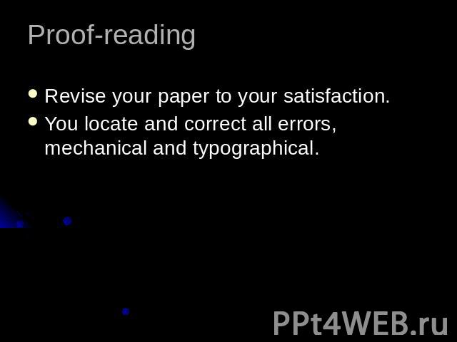 Proof-readingRevise your paper to your satisfaction.You locate and correct all errors, mechanical and typographical.