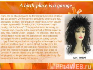 A birth-place is a A birth-place is a garage Pank-rok as style began to be forme