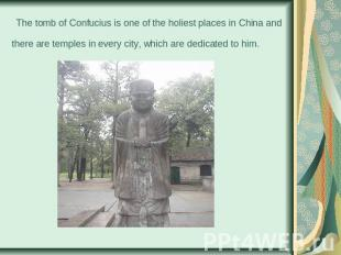 The tomb of Confucius is one of the holiest places in China and there are templ