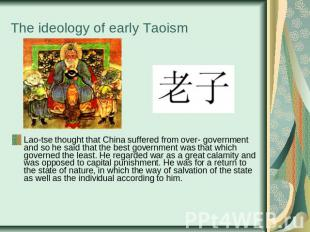 The ideology of early Taoism Lao-tse thought that China suffered from over- gove