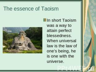 The essence of Taoism In short Taoism was a way to attain perfect blessedness. W