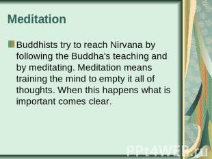 Meditation Buddhists try to reach Nirvana by following the Buddha's teaching and