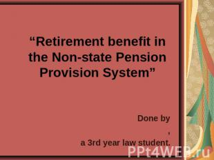 Retirement benefit in the Non-state Pension Provision System Done by,a 3rd year