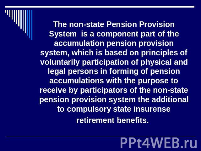 The non-state Pension Provision System is a component part of the accumulation pension provision system, which is based on principles of voluntarily participation of physical and legal persons in forming of pension accumulations with the purpose to …
