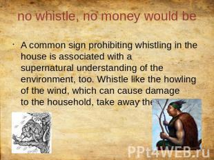no whistle, no money would be A common sign prohibiting whistling in the house i