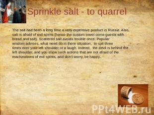 Sprinkle salt - to quarrel The salt had been a long time a very expensive produc