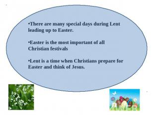 There are many special days during Lent leading up to Easter.Easter is the most