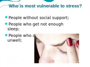 Who is most vulnerable to stress? People without social support;People who get n