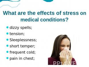 What are the effects of stress on medical conditions? dizzy spells;tension;Sleep