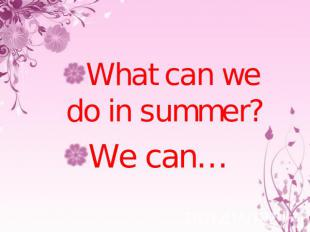 What can we do in summer?We can…