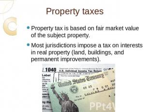 Property taxes Property tax is based on fair market value of the subject propert