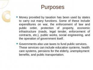 Purposes Money provided by taxation has been used by states to carry out many fu