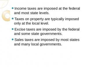 Income taxes are imposed at the federal and most state levels.Taxes on property